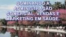 Dominando a Administração Comercial, Vendas e Marketing na Saúde.